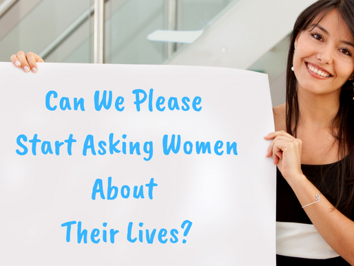 Can We Please Start Asking Women About Their Lives?