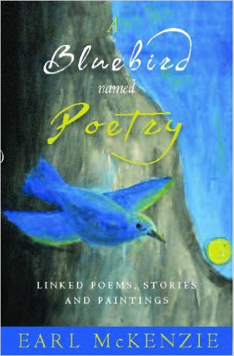 A Bluebird Named Poetry- Linked Poems, Stories and Paintings