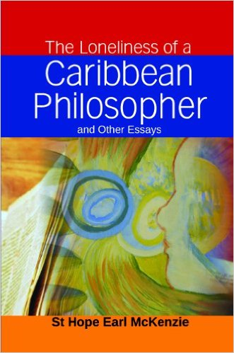 The Loneliness of a Caribbean Philosopher and Other Essays