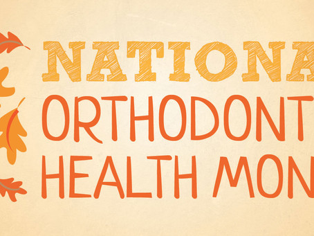 It's National Orthodontic Health Month