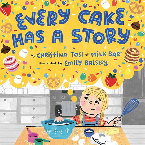 Every Cake Has a Story by Christina Tosi, Emily Balsley