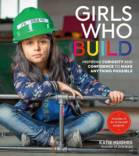 Girls Who Build by Katie Hughes