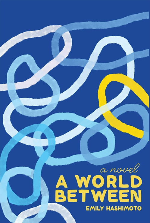 A World Between: A Novel by Emily Hashimoto