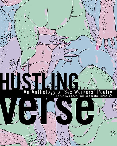 Hustling Verse: An Anthology of Sex Workers' Poetry by Amber Dawn
