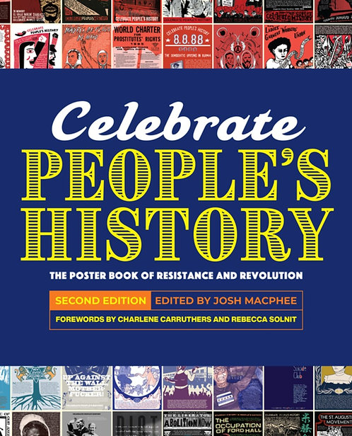 Celebrate People's History! by Josh MacPhee, Charlene Carruthers, Rebecca Solnit