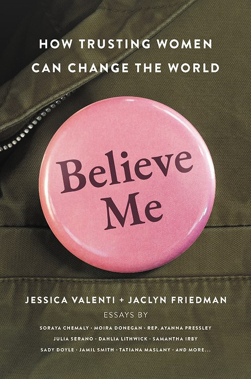 Believe Me By Jessica Valenti, Jaclyn Friedman