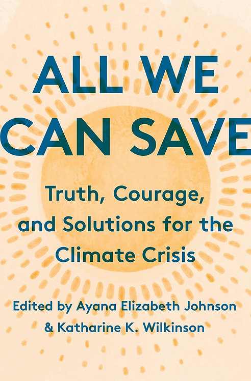 All We Can Save by Ayana Elizabeth Johnson, Katharine K. Wilkinson