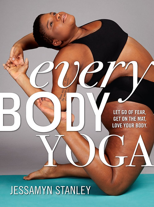 Every Body Yoga by Jessamyn Stanley