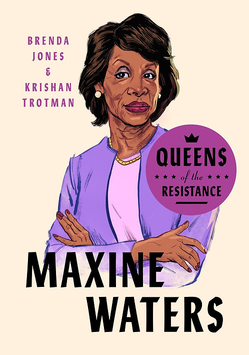 Queens of the Resistance: Maxine Waters by Brenda Jones, Krishan Trotman