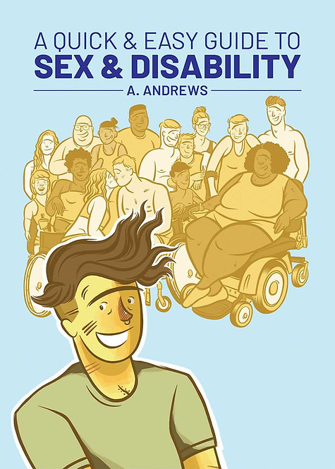 A Quick & Easy Guide to Sex & Disability by A. Andrews
