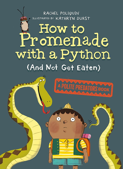 How to Promenade with a Python (and Not Get Eaten) by Rachel Poliquin