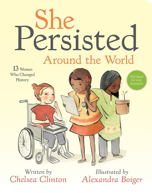 She Persisted Around the World (Board Book) by Chelsea Clinton, Alexandra Boiger