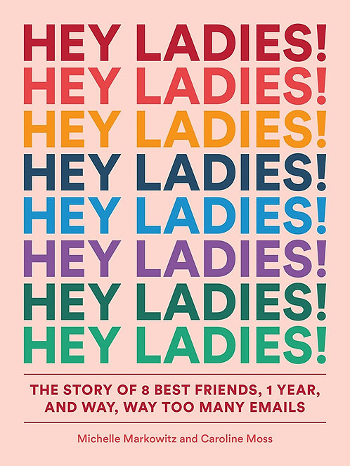 Hey Ladies! by Michelle Markowitz and Caroline Moss