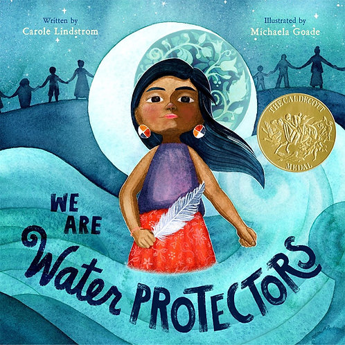 We Are Water Protectors by Carole Lindstrom, Michaela Goade