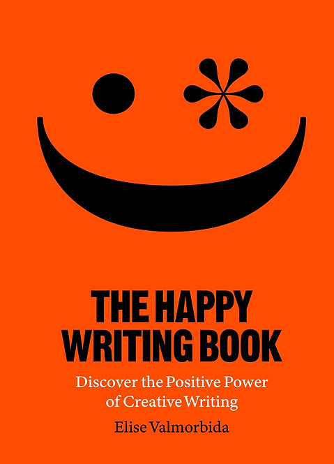 The Happy Writing Book: Discover the Positive Power of Creative Writing