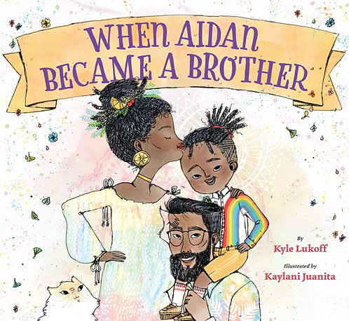 When Aidan Became a Brother by Kyle Lukoff, Kaylani Juanita