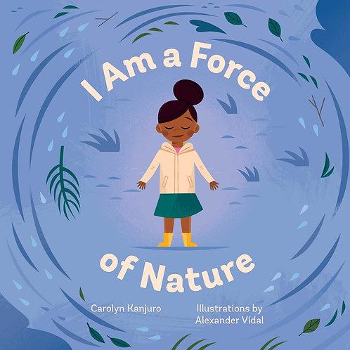 I Am a Force of Nature by Carolyn Kanjuro, Alexander Vidal