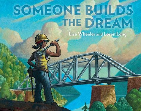 Someone Builds the Dream by Lisa Wheeler, Loren Long