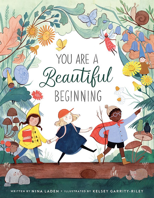 You Are a Beautiful Beginning by Nina Laden, Kelsey Garrity-Riley
