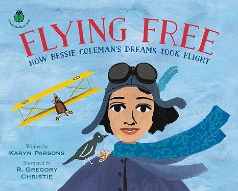 Flying Free: How Bessie Coleman's Dreams Took Flight by Karyn Parsons