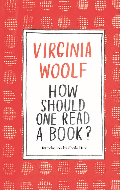 How Should One Read a Book? by Virginia Woolf, Sheila Heti