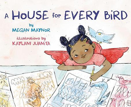 A House for Every Bird by Megan Maynor, Kaylani Juanita