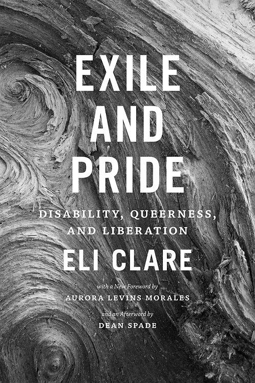 Exile and Pride by Eli Clare, Aurora Levins Morales, Dean Spade