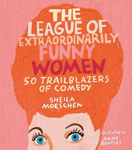 The League of Extraordinarily Funny Women By Sheila Moeschen, Anne Bentley