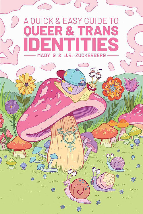 A Quick & Easy Guide to Queer & Trans Identities by Mady G. , J.R. Zuckerberg