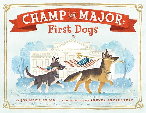 Champ and Major: First Dogs by Joy McCullough, Sheyda Abvabi Best