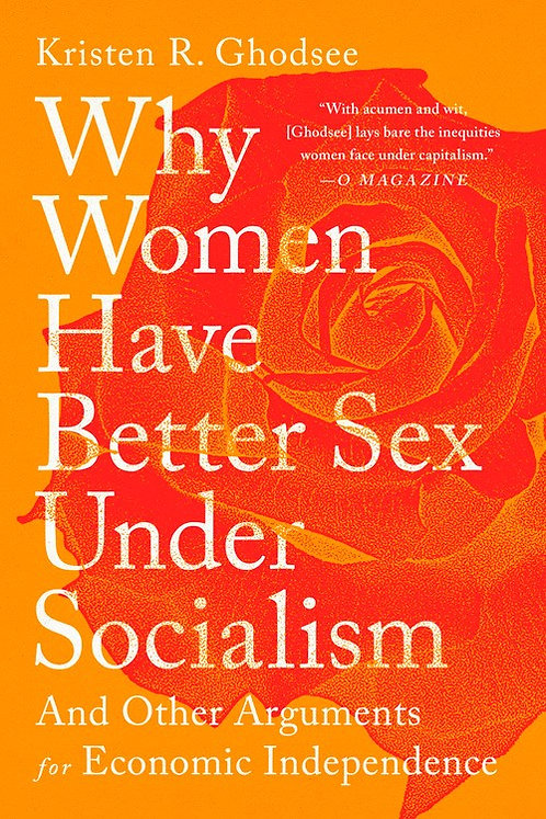 Why Women Have Better Sex Under Socialism by Kristen R. Ghodsee