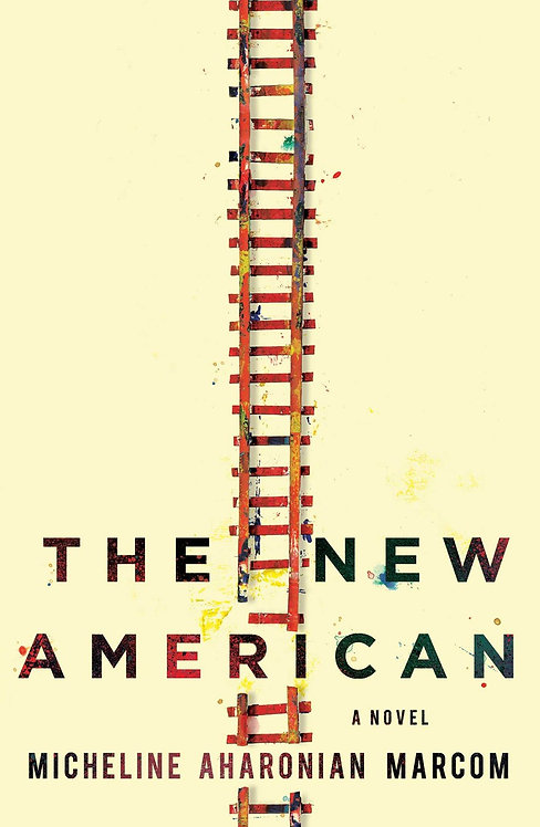 The New American: A Novel by Micheline Aharonian Marcom
