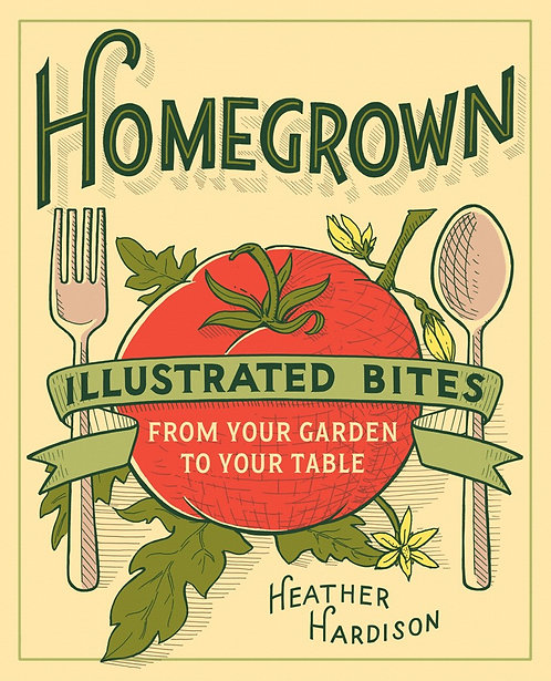 (Used) Homegrown: Illustrated Bites from Your Garden to Your Table