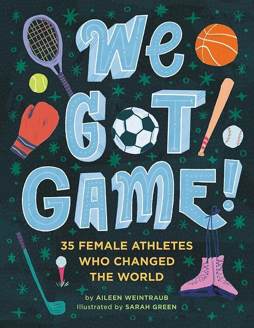 We Got Game! by Aileen Weintraub, Sarah Green