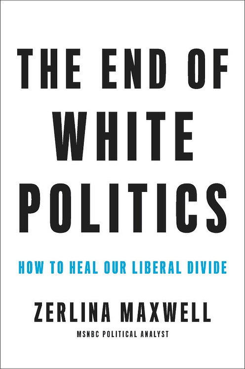 The End of White Politics (Paperback) by Zerlina Maxwell