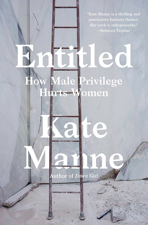 Entitled: How Male Privilege Hurts Women by Kate Manne