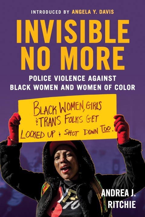 Invisible No More by Andrea J. Ritchie, Angela Y. Davis