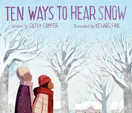 Ten Ways to Hear Snow by Cathy Camper, Kenard Pak