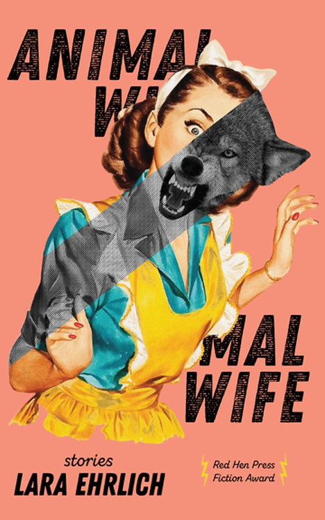 Animal Wife: Stories by Lara Ehrlich