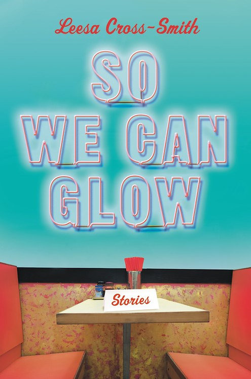 So We Can Glow by Leesa Cross-Smith