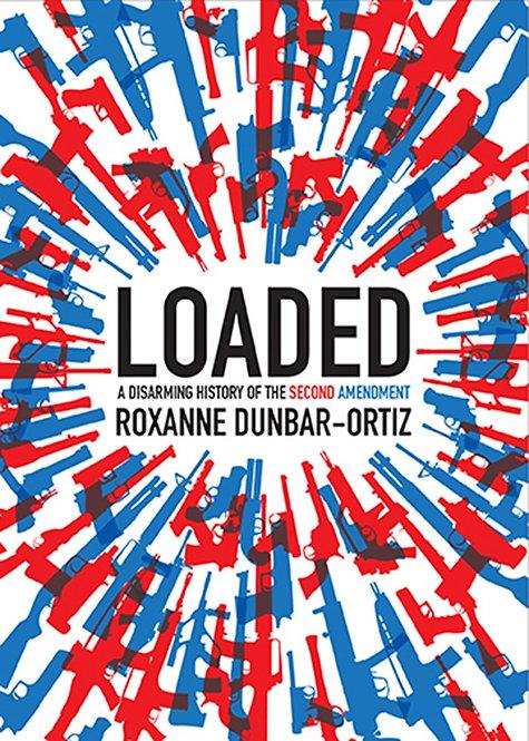 Loaded By Roxanne Dunbar-Ortiz