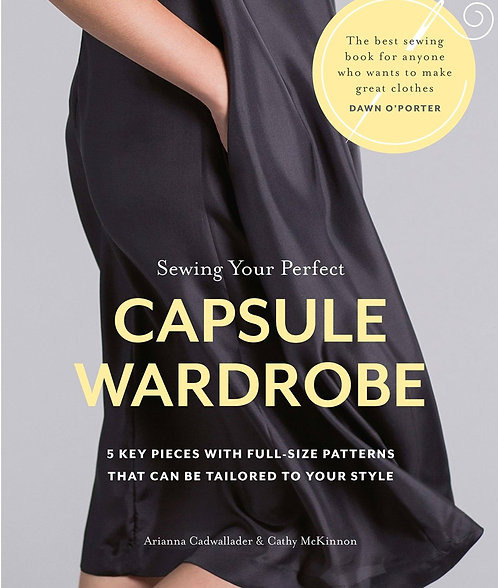 Sewing Your Perfect Capsule Wardrobe by Arianna Cadwallader, Cathy McKinnon