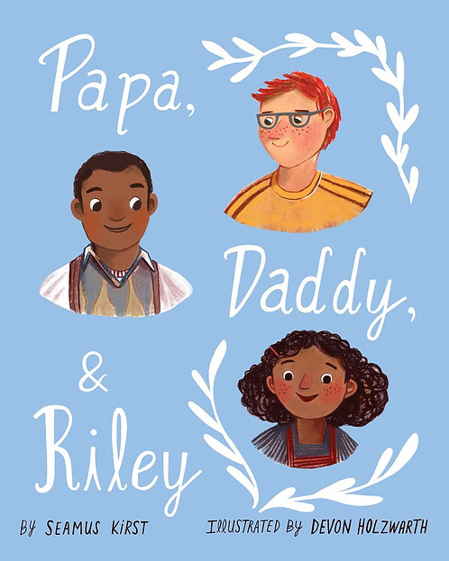 Papa, Daddy, and Riley by Seamus Kirst, Devon Holzwarth