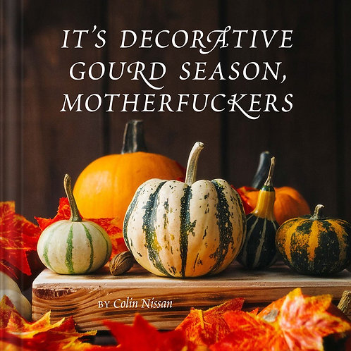 It's Decorative Gourd Season, Motherfuckers by Colin Nissan
