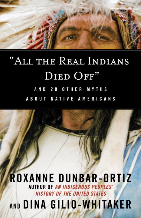"""""""All the Real Indians Died Off"""" by Roxanne Dunbar-Ortiz, Dina Gilio-Whitaker"""