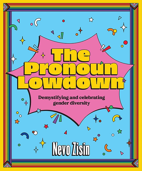 The Pronoun Lowdown: Demystifying and Celebrating Gender Diversity by Nevo Zisin