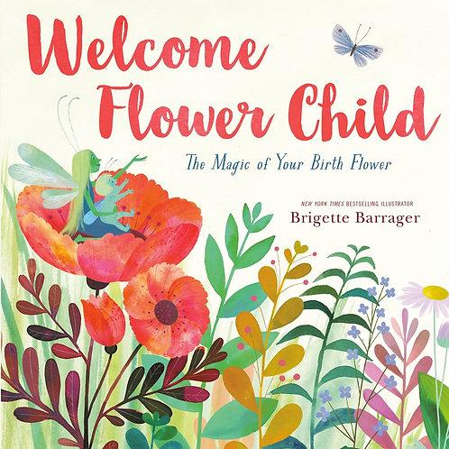 Welcome Flower Child by Brigette Barrager