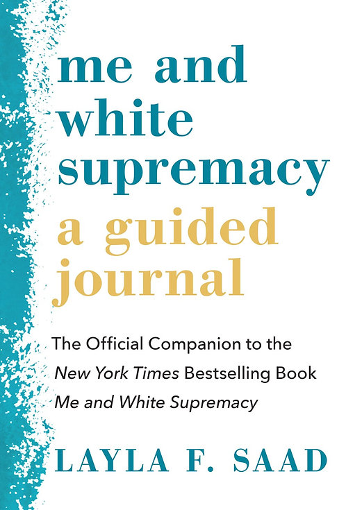 Me and White Supremacy: A Guided Journal by Layla F. Saad
