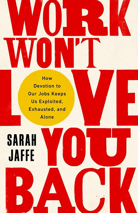 Work Won't Love You Back by Sarah Jaffe