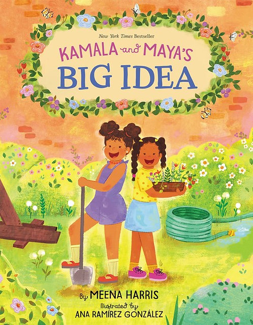 Kamala and Maya's Big Idea by Meena Harris, Ana Ramirez Gonzalez